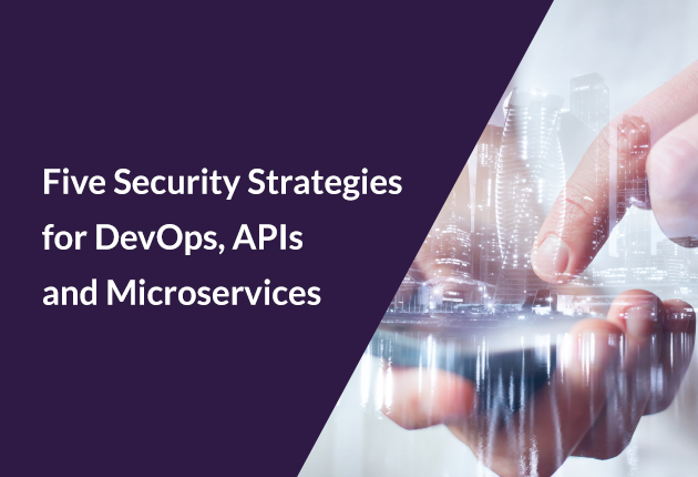 Five Security Strategies for DevOps, APIs and Microservices