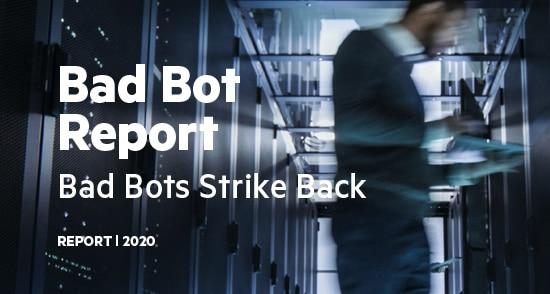 Bad Bots Report 2020