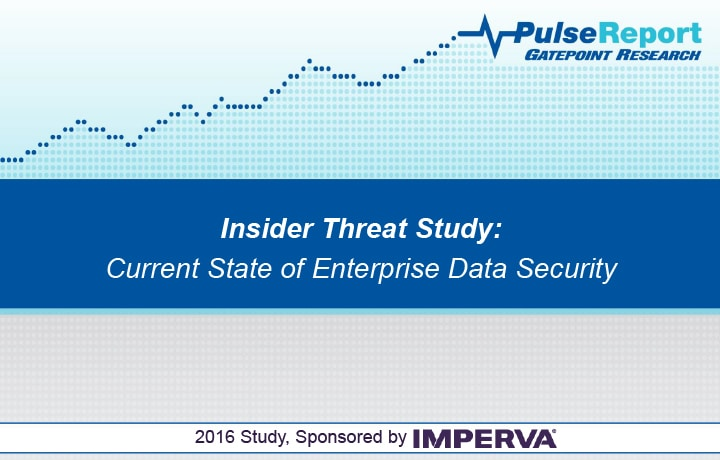 The 2016 Insider Threat Study: Current State of Enterprise Data Security